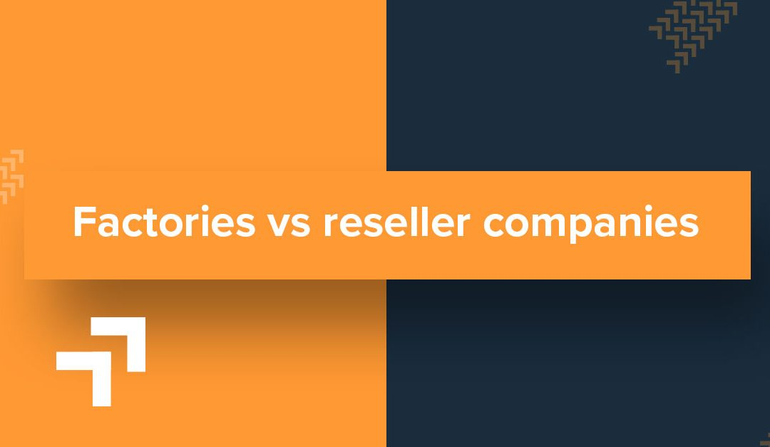 Factories vs reseller companies