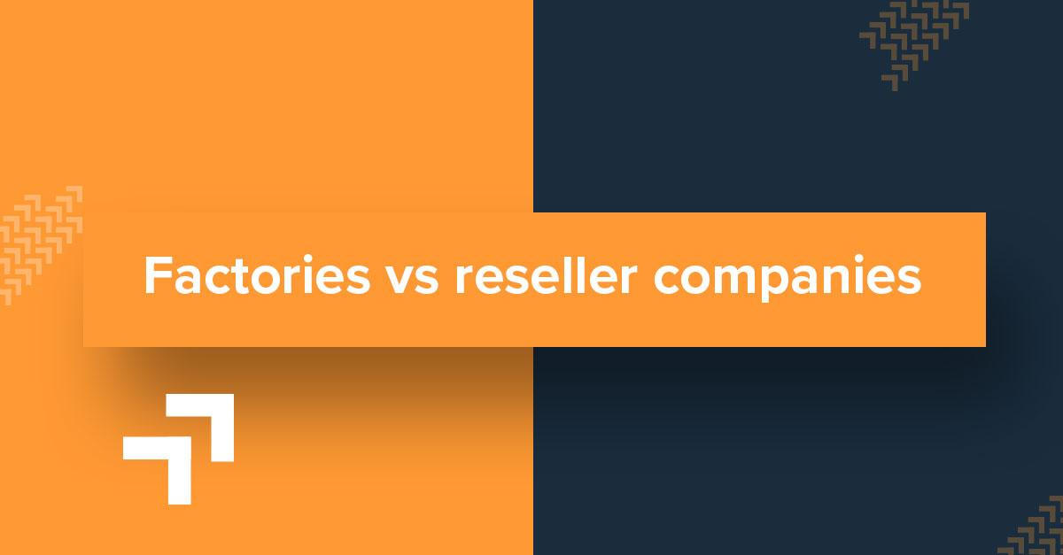 Factories vs reseller companies