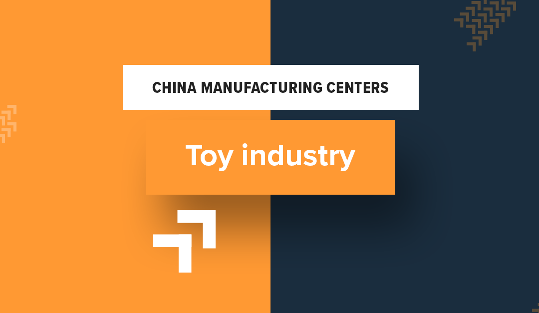 China manufacturing centers – Toy Industry