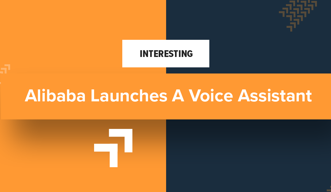 Alibaba Launches A Voice Assistant