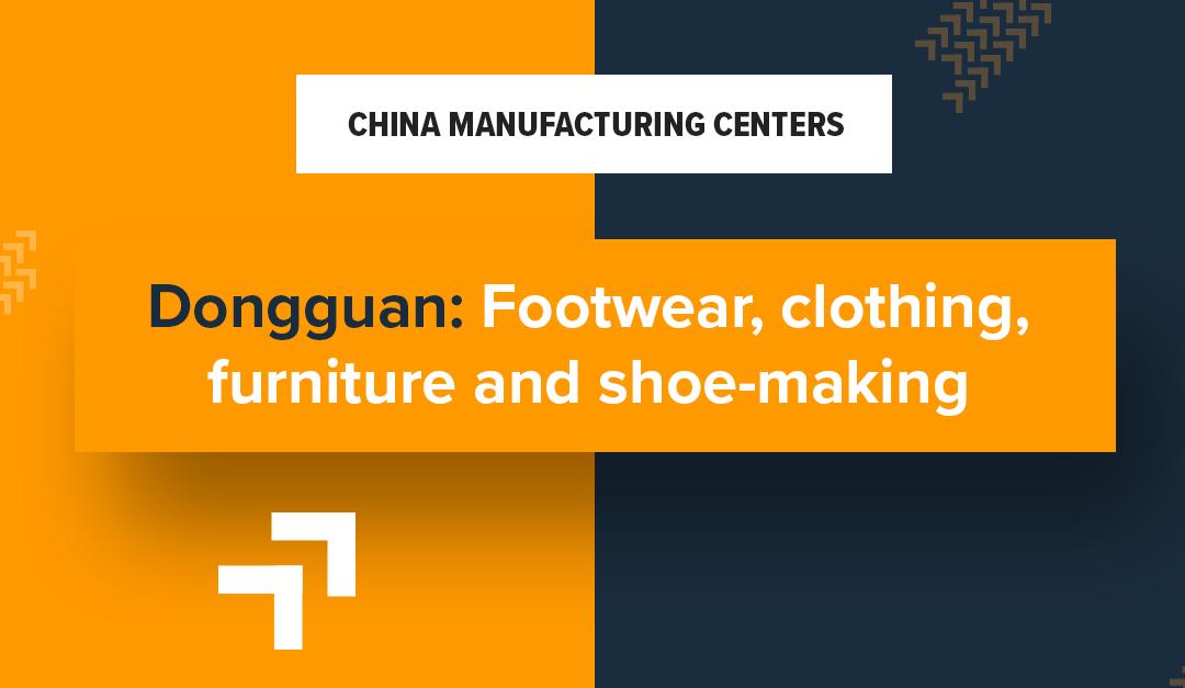 China manufacturing centers – Dongguan