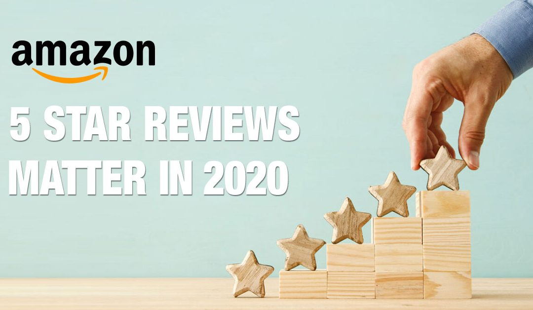 Why Amazon 5 Star Reviews Will Matter In 2020