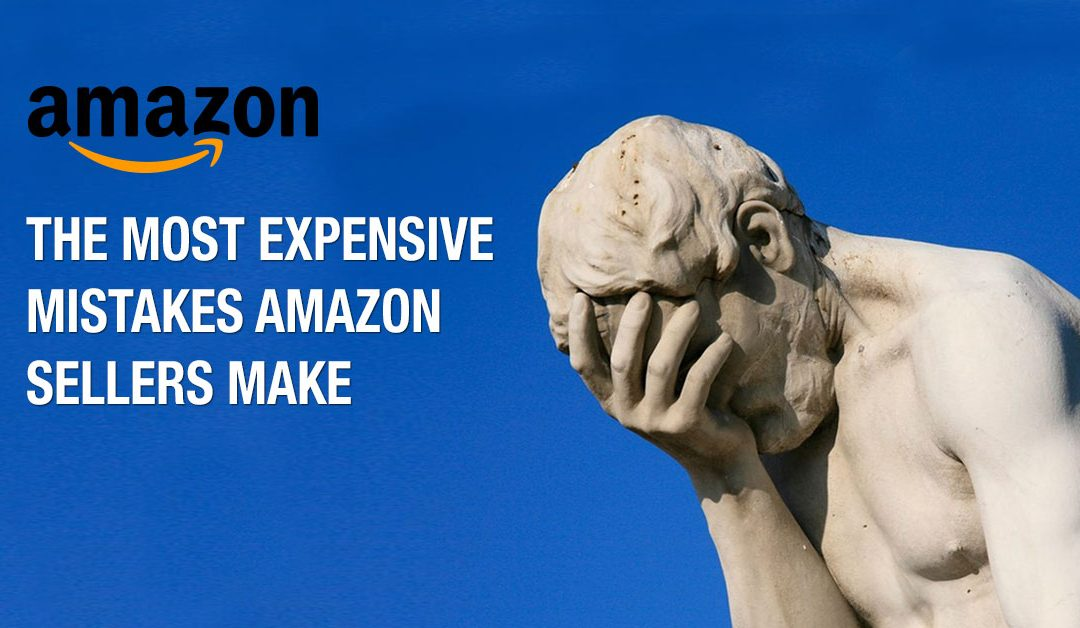 The Most Expensive Mistakes Amazon Sellers Make